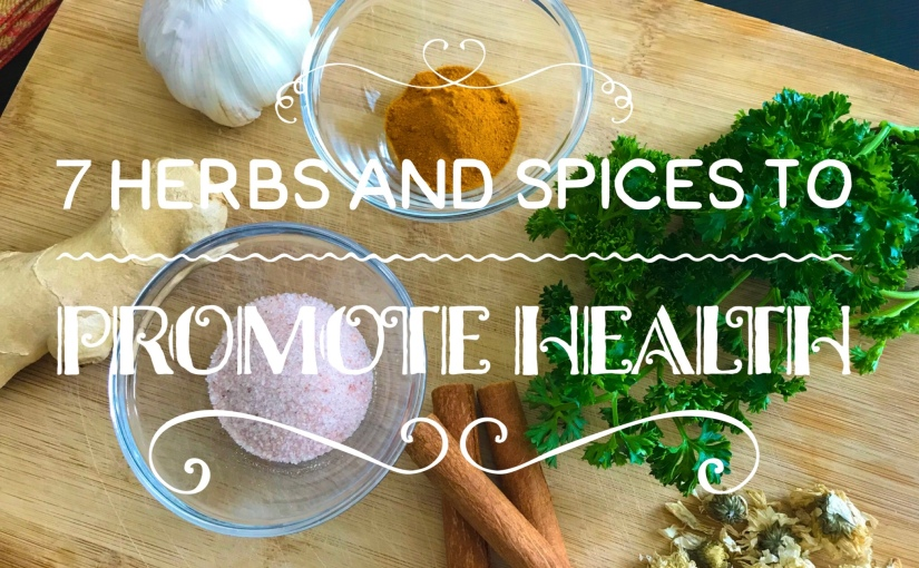 7 Herbs & Spices to PromoteHealth