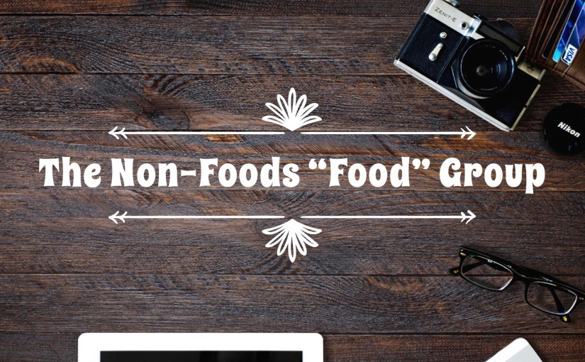 """The Non-Foods """"Food"""" Group"""